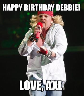 Meme Creator - Funny Happy Birthday Debbie! Love, Axl Meme