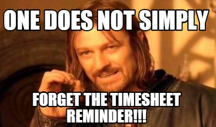 One Does Not Simply Forget The Timesheet Reminder