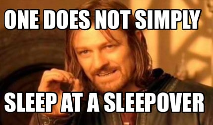 3951367 meme creator funny one does not simply sleep at a sleepover meme