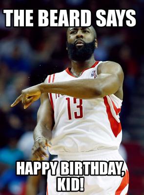 Meme Creator Funny The Beard Says Happy Birthday Kid Meme
