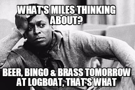 Meme Creator Funny Whats Miles Thinking About Beer Bingo