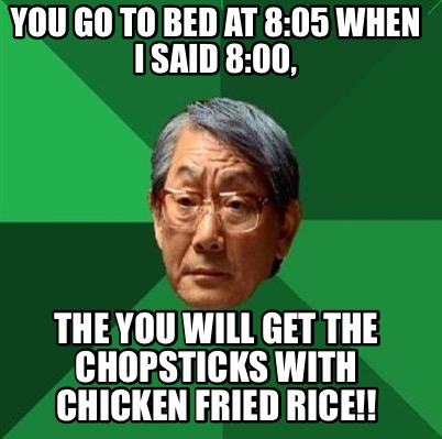 Meme Creator - Funny You go to bed at 8:05 when I said 8 ...  Go To Bed Meme