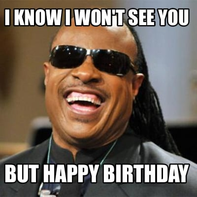 i-know-i-wont-see-you-but-happy-birthday