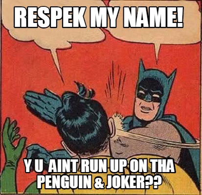 3982502 meme creator respek my name! y u aint run up on tha penguin