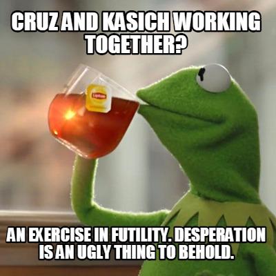 Meme Creator - Cruz and Kasich working together? An ...