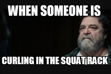 when-someone-is-curling-in-the-squat-rack