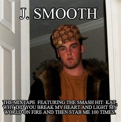 Meme Creator - Funny J  SMOOTH THE MIXTAPE FEATURING THE