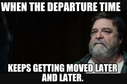 when-the-departure-time-keeps-getting-moved-later-and-later