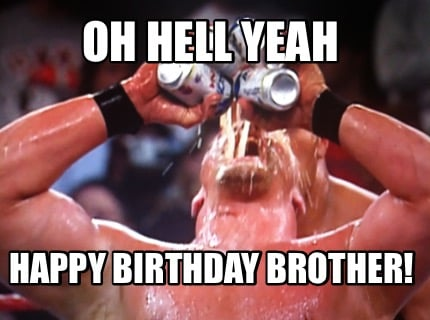 Meme Creator - Funny OH HELL YEAH HAPPY BIRTHDAY BROTHER