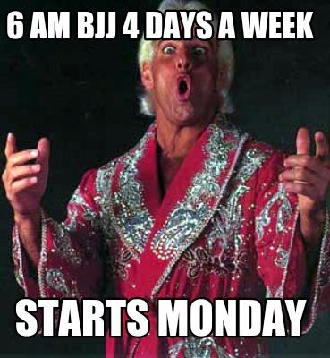 Meme Creator - Funny 6 AM BJJ 4 days a week Starts monday Meme