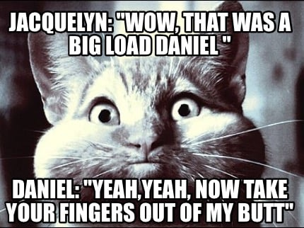 jacquelyn-wow-that-was-a-big-load-daniel-daniel-yeahyeah-now-take-your-fingers-o