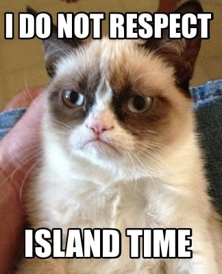 Meme Creator - I do not respect Island time Meme Generator at ...