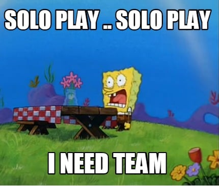 solo-play-..-solo-play-i-need-team
