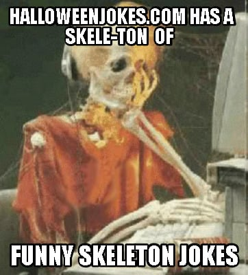 Meme Creator - Funny Halloweenjokes com has a skele-TON of