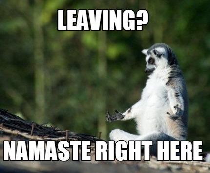 4031964 meme creator leaving? namaste right here! meme generator at,Namaste Meme