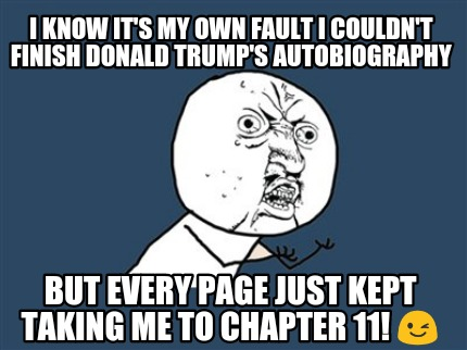 ... know it's my own fault I couldn't finish Donald Trump's autobiography