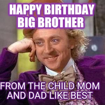 Meme Creator - Funny Happy Birthday Big Brother From the ...