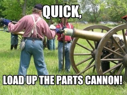 Meme Creator - Parts cannon Meme Generator at MemeCreator org!