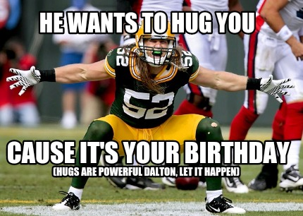 he-wants-to-hug-you-cause-its-your-birthday-hugs-are-powerful-dalton-let-it-happ