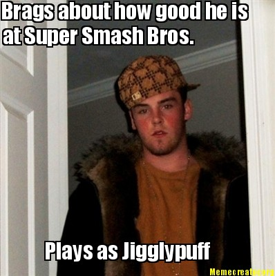 Meme Creator - Funny Brags about how good he is at Super Smash Bros