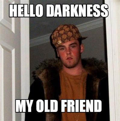 meme creator funny hello darkness my old friend meme generator at. Black Bedroom Furniture Sets. Home Design Ideas