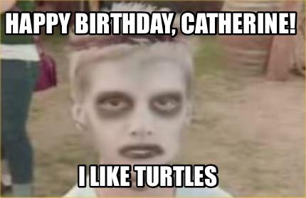 4087921 meme creator happy birthday, catherine! i like turtles meme