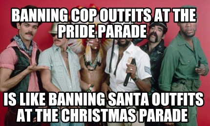 banning-cop-outfits-at-the-pride-parade-is-like-banning-santa-outfits-at-the-chr