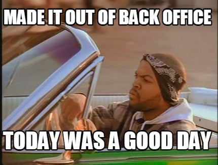 made-it-out-of-back-office-today-was-a-good-day
