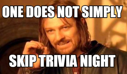 Meme Creator - Funny One Does not simply skip trivia night Meme