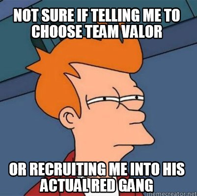 Meme Creator - not sure if telling me to choose team valor or ...
