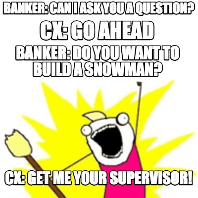 Meme creator banker can i ask you a question cx get for I want to make a snowman