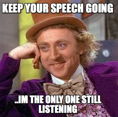 Meme Creator - keep your speech going ..Im the only one still ...