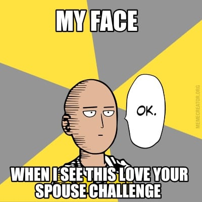 Meme Creator Funny My Face When I See This Love Your Spouse