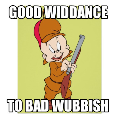 good-widdance-to-bad-wubbish