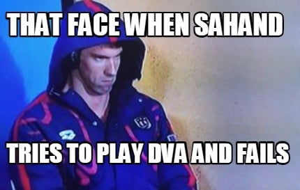 that-face-when-sahand-tries-to-play-dva-and-fails