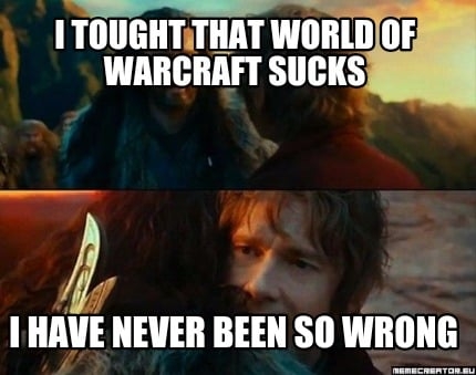 Meme Creator Funny I Tought That World Of Warcraft Sucks I Have