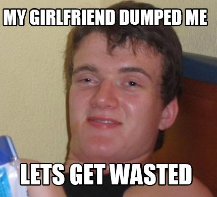 my-girlfriend-dumped-me-lets-get-wasted3