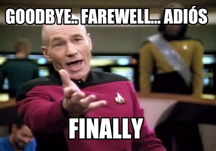 Meme Creator Funny Goodbye Farewell Adios Finally Meme Generator At Memecreator Org