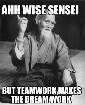 meme creator funny ahh wise sensei but teamwork makes