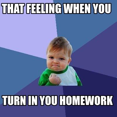 Meme Creator That Feeling When You Turn In You Homework