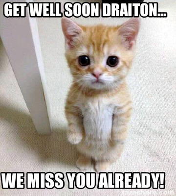 Meme Creator - Get well soon Draiton... We miss you already! Meme ...