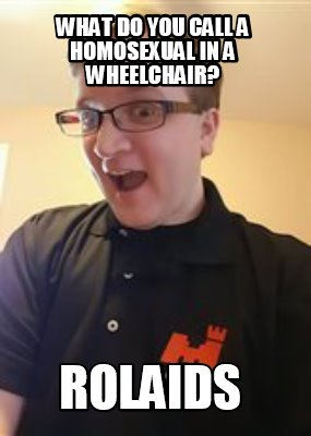 what-do-you-call-a-homosexual-in-a-wheelchair-rolaids