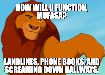 how-will-u-function-mufasa-landlines-phone-books-and-screaming-down-hallways