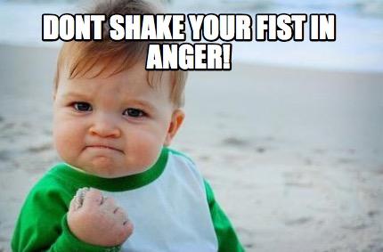 4152423 meme creator dont shake your fist in anger! meme generator at