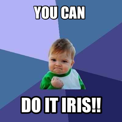 4153520 meme creator you can do it iris!! meme generator at memecreator org!