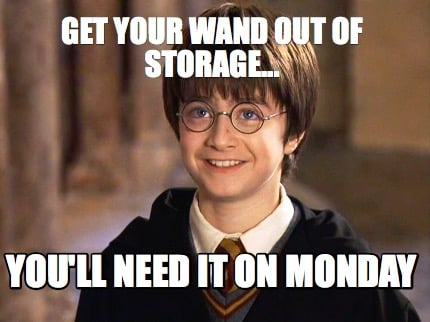 Meme Creator Funny Get Your Wand Out Of Storage You Ll Need It On Monday Meme Generator At Memecreator Org