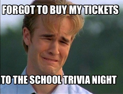Meme Creator - Funny Forgot to buy my tickets To the school trivia