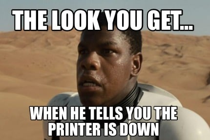 the-look-you-get...-when-he-tells-you-the-printer-is-down