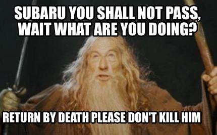 Meme Creator - Funny Subaru you shall not pass, wait what