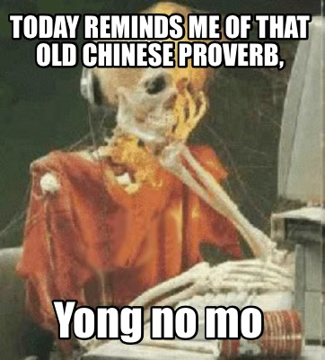 4185874 meme creator today reminds me of that old chinese proverb, yong